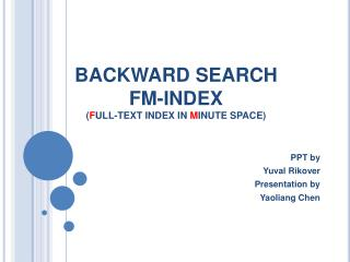 BACKWARD SEARCH FM-INDEX ( F ULL-TEXT INDEX IN  M INUTE SPACE)