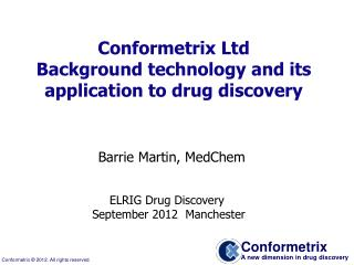 Conformetrix Ltd Background technology and its application to drug discovery