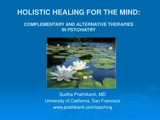HOLISTIC HEALING FOR THE MIND: COMPLEMENTARY AND ALTERNATIVE THERAPIES  IN PSYCHIATRY