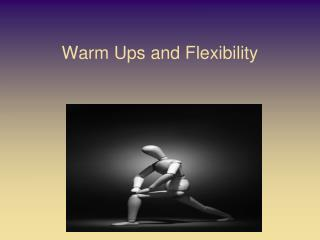 Warm Ups and Flexibility
