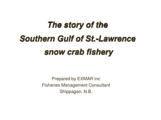 The story of the Southern Gulf of St.-Lawrence snow crab fishery