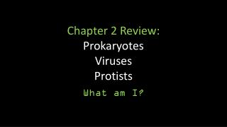Chapter  2 Review: Prokaryotes Viruses Protists