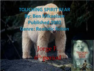 TOUCHING SPIRIT BEAR  By: Ben Mikaelsen Published 2002 Genre: Realistic fiction