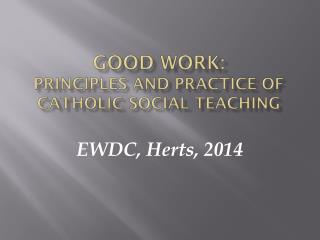 Good work: Principles  and Practice of Catholic Social Teaching