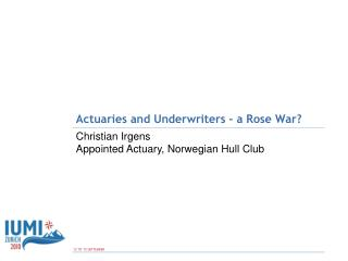 Actuaries and Underwriters - a Rose War?