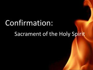 Confirmation: Sacrament of the Holy Spirit