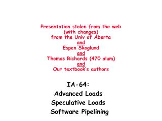 IA-64: Advanced Loads Speculative Loads  Software Pipelining