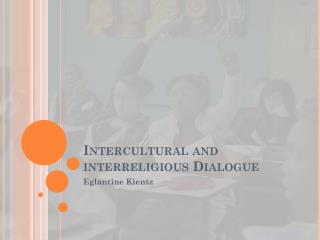 Intercultural  and interreligious  Dialogue