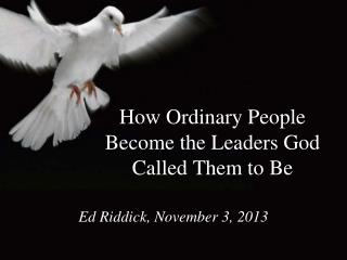 How Ordinary People Become the Leaders God Called Them to Be