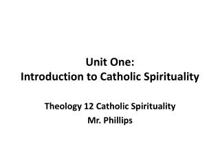 Unit  One: Introduction to Catholic Spirituality