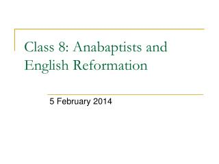 Class  8:  Anabaptists and English Reformation