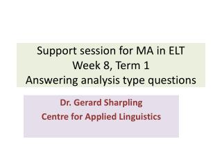 Support session for MA in ELT Week 8, Term 1 Answering analysis type questions
