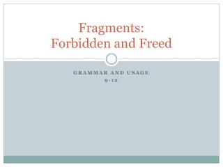 Fragments:  Forbidden and Freed