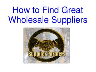How To Find Great Wholesale Suppliers