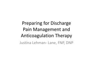 Preparing for Discharge Pain Management and Anticoagulation Therapy