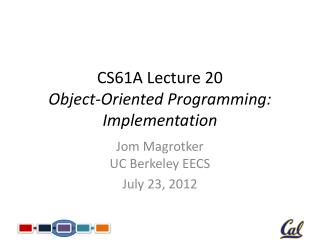 CS61A Lecture 20 Object-Oriented Programming: Implementation