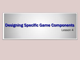 Designing Specific Game Components