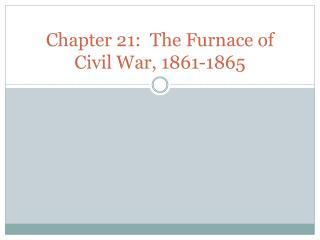 Chapter 21:  The Furnace of Civil War, 1861-1865