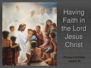 Having Faith in the Lord Jesus Christ