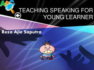 TEACHING SPEAKING FOR YOUNG LEARNER