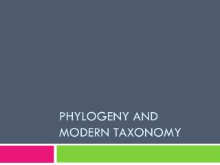 Phylogeny and Modern  T axonomy