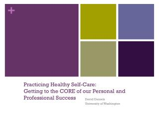 Practicing Healthy Self-Care: Getting to the CORE of our Personal and Professional Success