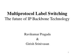 Multiprotocol Label Switching The future of IP Backbone Technology