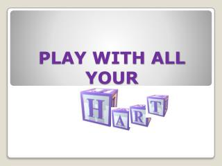 PLAY WITH ALL YOUR