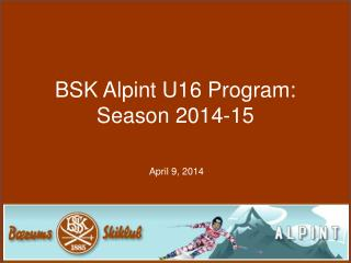 BSK Alpint  U16 Program:  Season 2014-15