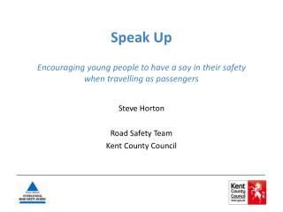 Speak Up Encouraging  young people to have a say in their safety  when  travelling as  passengers