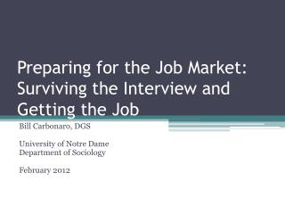 Preparing for the Job Market:  Surviving the Interview and Getting the Job