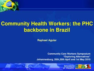 Community Health Workers: the PHC backbone in Brazil Raphael Aguiar