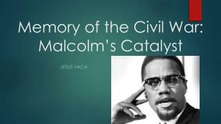 Memory of the Civil War: Malcolm's Catalyst