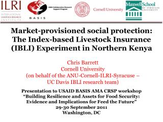 Chris Barrett Cornell University (on behalf of  the ANU-Cornell-ILRI-Syracuse  –
