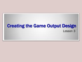 Creating the Game Output Design