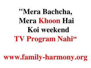 """ Mera Bachcha , Mera Khoon Hai Koi  weekend  TV Program  Nahi "" www.family-harmony.org"