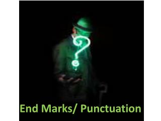 End Marks/ Punctuation