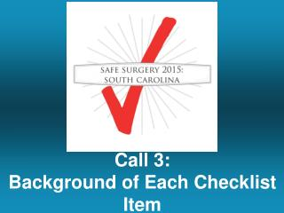 Call  3:  Background of Each Checklist Item
