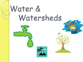 Water & 			Watersheds