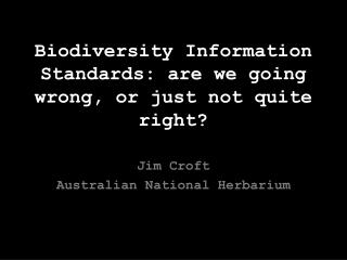 Biodiversity Information Standards: are we going wrong, or just not quite right?