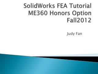 SolidWorks  FEA Tutorial ME360 Honors  Option Fall2012