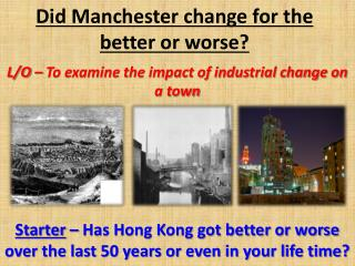 Did Manchester change for the better or worse?