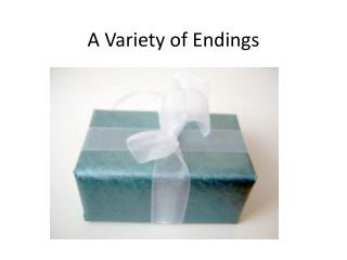 A Variety of Endings
