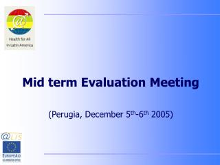 Mid term Evaluation Meeting (Perugia, December 5 th -6 th  2005)