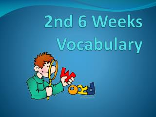 2nd 6 Weeks Vocabulary