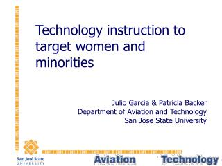 Technology instruction to target women and minorities Julio Garcia & Patricia Backer Department of Aviation and Technolo
