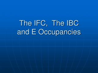 The IFC,  The IBC and E Occupancies