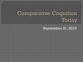 Comparative Cognition Today