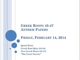 Greek Roots 45-47 Anthem Papers Friday, February 14, 2014