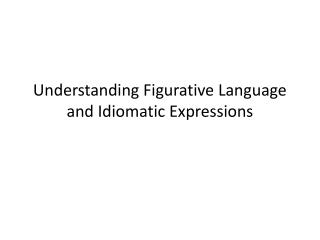 Understanding Figurative Language and Idiomatic Expressions